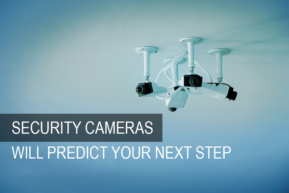 security cameras will predict your next step