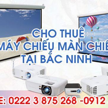 Cho thuê máy chiếu, màn chiếu chất lượng tại Bắc Ninh 02226536789